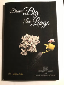 Dream BIG  Live LARGE by Dr. Kathleen Abate