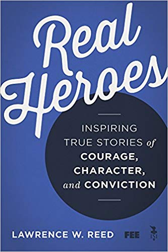 Real Heroes: Inspiring True Stories of Courage, Character, and Conviction