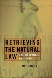 Retrieving the Natural Law: A Return to Moral First Thoughts