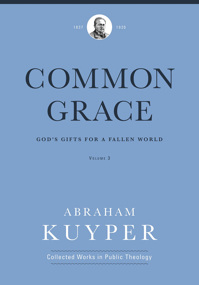 Common Grace: God's Gifts for a Fallen World, Volume 3