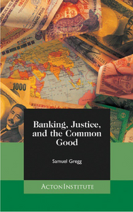Banking, Justice, and the Common Good (Available in Spanish and English)
