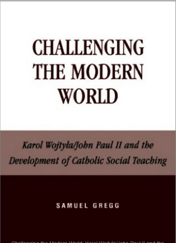 Challenging the Modern World: Karol Wojtyla/John Paul II and the Development of Catholic Social Teaching