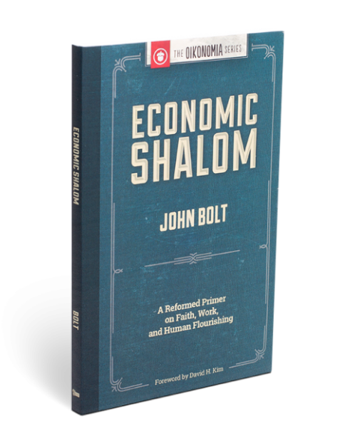 Economic Shalom: A Reformed Primer on Faith, Work, and Human Flourishing