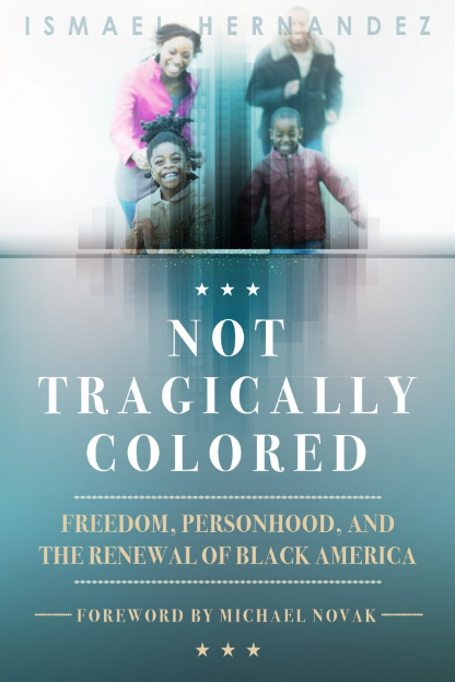 Not Tragically Colored: Freedom, Personhood, and the Renewal of Black America