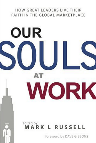 Our Souls At Work: How Great Leaders Live Their Faith in the Global Marketplace