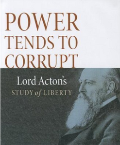 Power Tends to Corrupt: Lord Acton's Study of Liberty