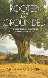 Rooted & Grounded: The Church as Organism and Institution