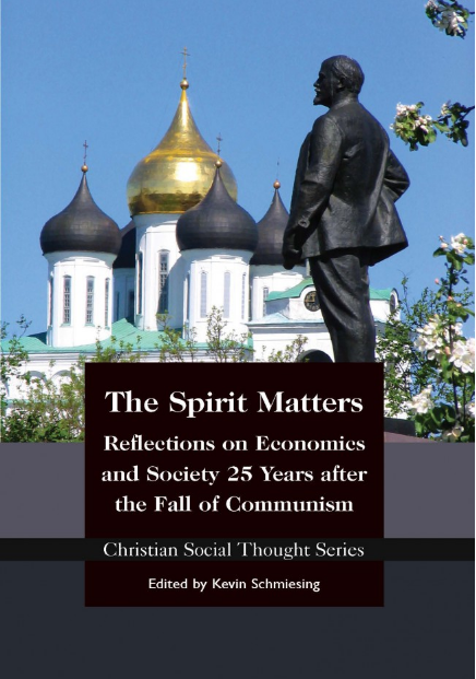 The Spirit Matters: Reflections on Economics and Society 25 Years after the Fall of Communism