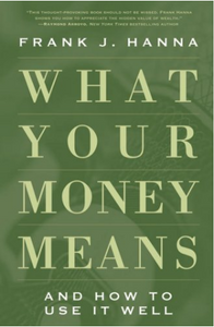 What Your Money Means: And How to Use It Well