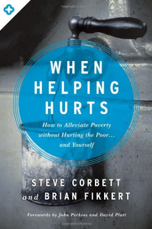 When Helping Hurts: How to Alleviate Poverty Without Hurting the Poor