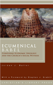 Ecumenical Babel: Confusing Economic Ideology and the Church's Social Witness