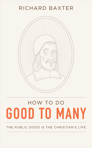 How to Do Good to Many: The Public Good Is the Christian's Life