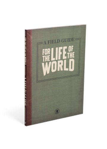 For the Life of the World - A Field Guide