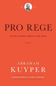 Pro Rege: Living Under Christ the King, Volume 1