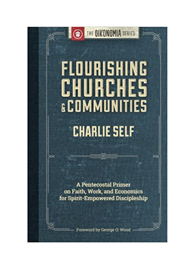 Flourishing Churches and Communities: A Pentecostal Primer on Faith, Work, and Economics
