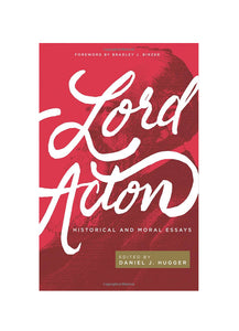 Lord Acton: Historical and Moral Essays