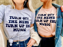 Turn off the News Turn up the Music Tee