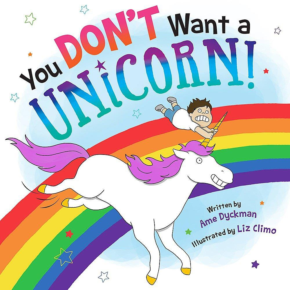 YOU DON'T WANT A UNICORN! BY AME DYCKMAN & LIZ CLIMO
