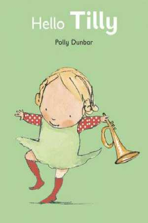 Hello Tilly by Polly Dunbar - Kids Book Nook