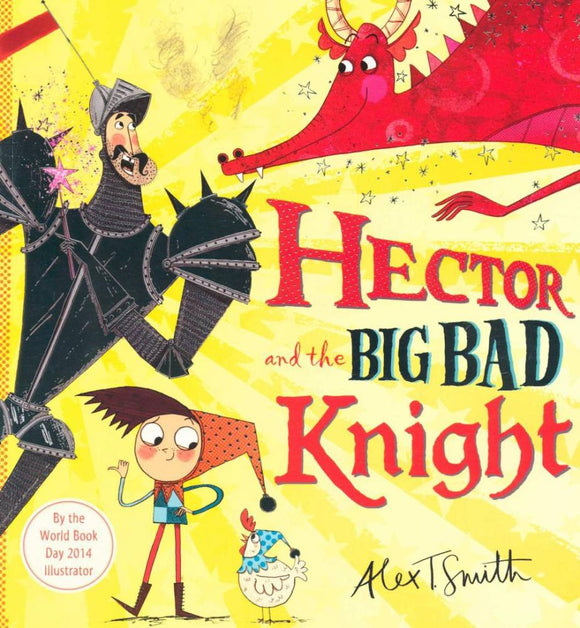 Hector and the Big Bad Knight by Alex T. Smith - Kids Book Nook