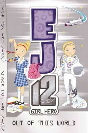 EJ12 Girl Hero - Out of This World by Susannah McFarlane - Kids Book Nook
