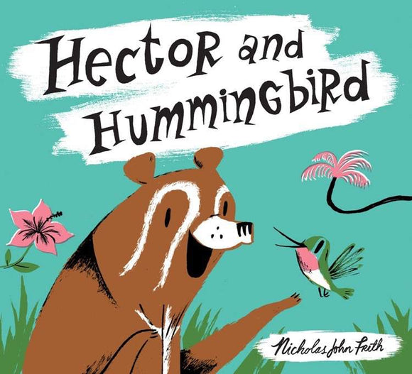 Hector and Hummingbird by Nicholas John Frith - Kids Book Nook