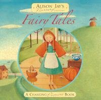 Fairy Tales - A Changing Picture Book by Alison Jay