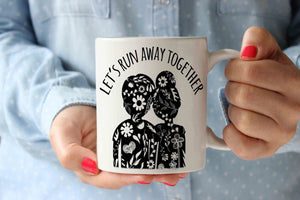 Let's Run Away Together Coffee Mug