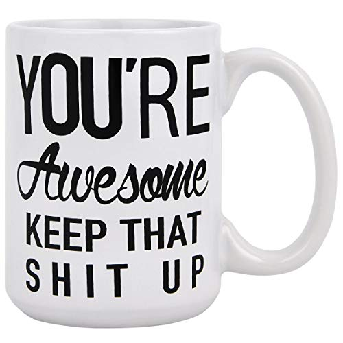 You're Awesome Keep That Shit Up Mug