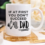 If At First You Don't Succeed Call Dad Mug