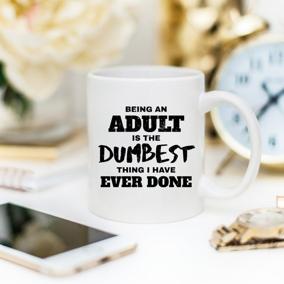 Being An Adult Is The Dumbest Thing Mug