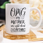 OMG My Mother Was Right About Everything Mug