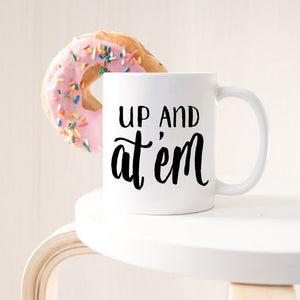 Up And At 'Em Coffee Mug