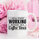 I  Will Start Working Coffee Mug