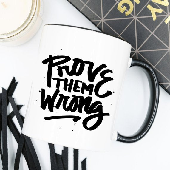 Prove Them Wrong Coffee Mug