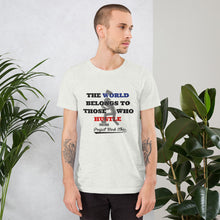 The World Belongs to Hustlers - Project Work Ethic - Short-Sleeve Unisex T-Shirt
