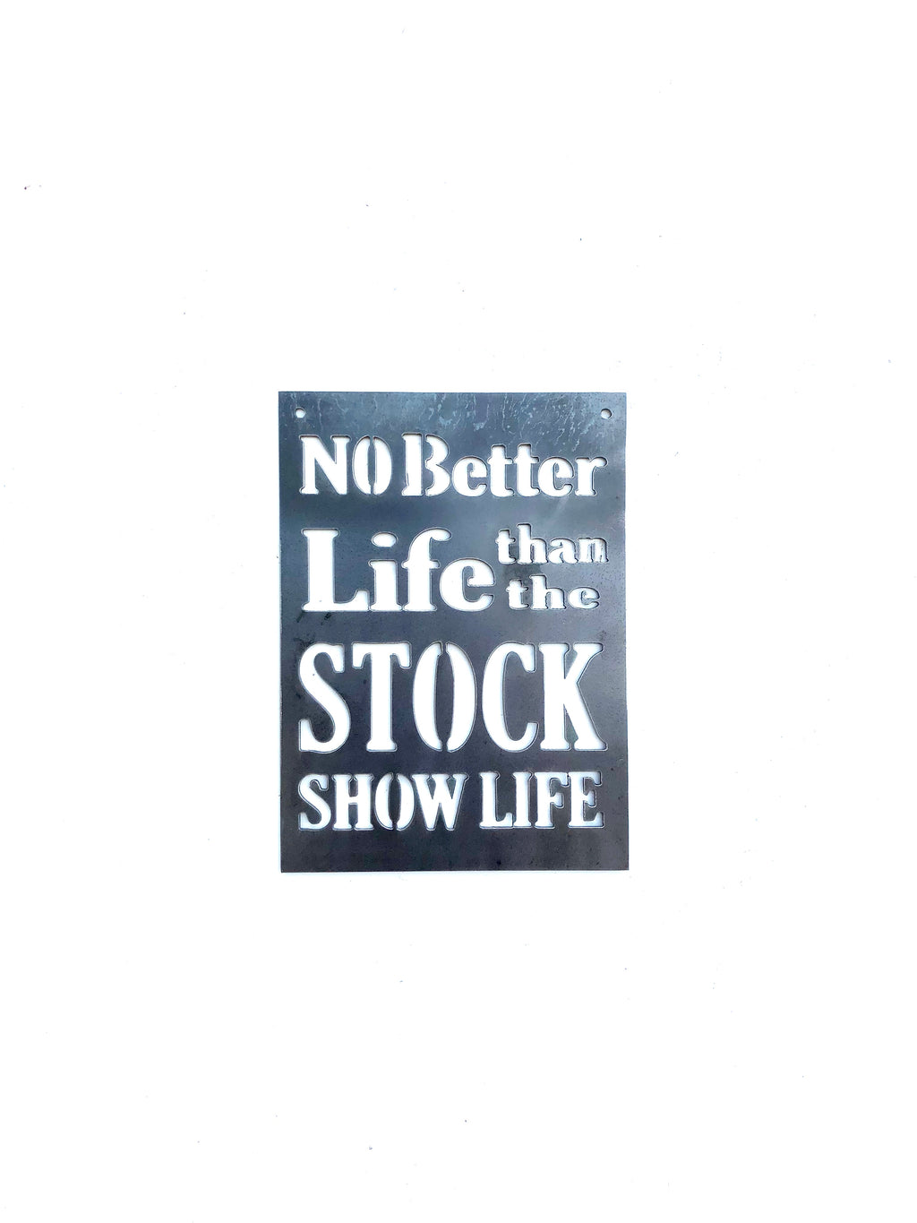 No Better Life Than the Stock Show Life Metal Sign