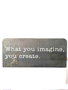 What you imagine, you create Standing metal mindfulness sign
