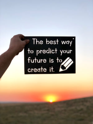 The best way to predict your future is to create it Metal Sign