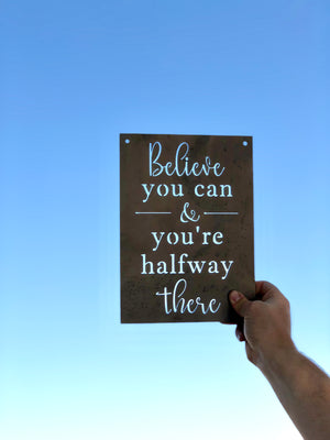 Believe You Can & You're Halfway There Metal Sign