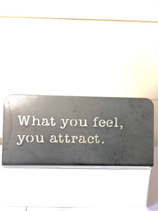 What you feel, you attract Standing metal mindfulness sign
