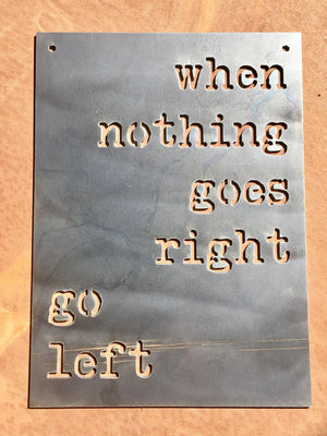When Nothing Goes Right Go Left Small Rectangular Metal Sign