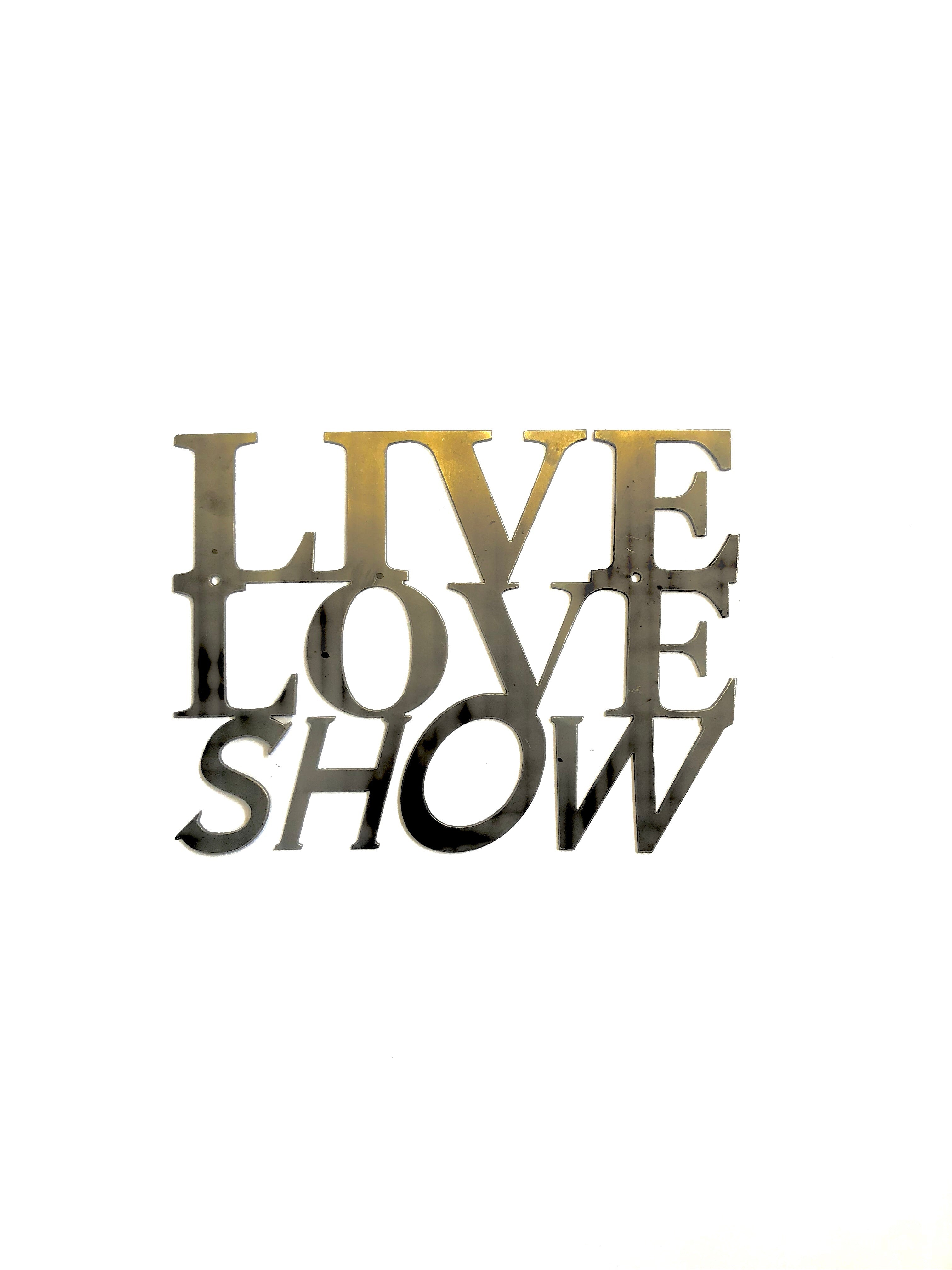 Live Love Show Metal Sign