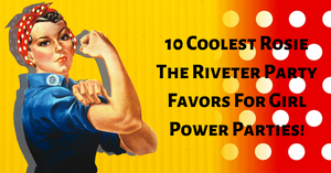 10 Coolest Rosie The Riveter Party Favors For Girl Power Parties!