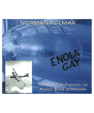 The Enola Gay: The B-29 That Dropped the Atomic Bomb on Hiroshima