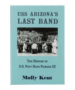 USS Arizona's Last Band: The History of US Navy Band No. 22