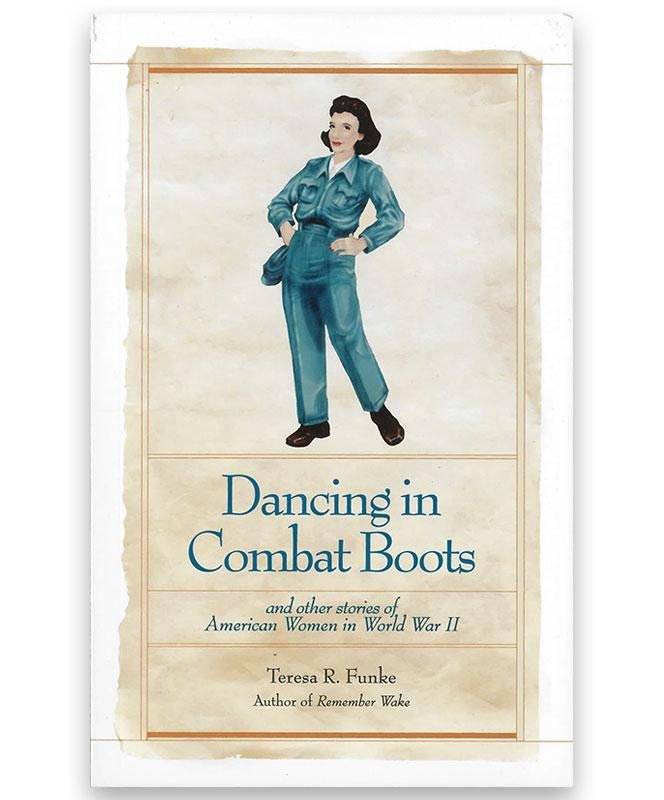 Dancing in Combat Boots: And Other Stories of American Women in World War II
