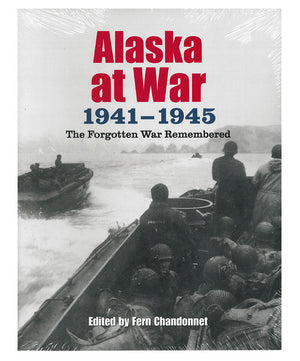 Alaska at War 1941-1945: The Forgotten War Remembered