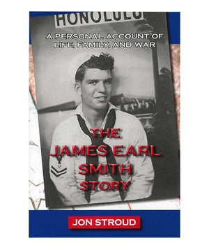 The James Earl Smith Story: A Personal Account of Life, Family, and War
