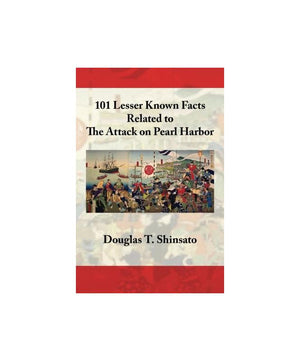 101 Lesser Known Facts Related to the Attack on Pearl Harbor